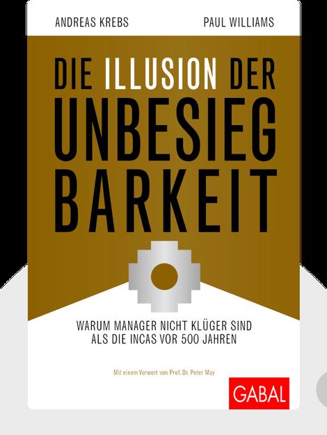 Die Illusion der Unbesiegbarkeit: Warum Manager nicht klüger sind als die Incas vor 500 Jahren by Andreas Krebs & Paul Williams