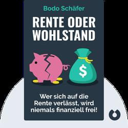 Rente oder Wohlstand: Wer sich auf die Rente verlässt, wird niemals finanziell frei! by Bodo Schäfer
