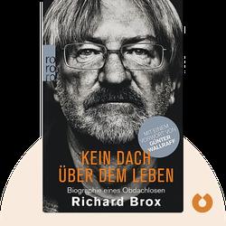 Kein Dach über dem Leben: Biographie eines Obdachlosen von Richard Brox