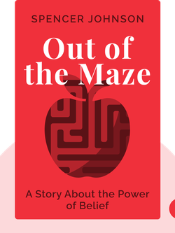 Out of the Maze: A Story About the Power of Belief by Spencer Johnson
