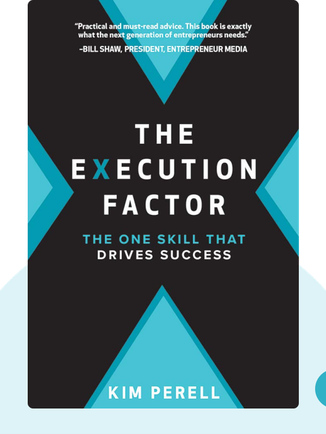 The Execution Factor: The One Skill that Drives Success by Kim Perell
