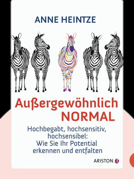 Außergewöhnlich normal: Hochbegabt, hochsensitiv, hochsensibel: Wie Sie Ihr Potenzial erkennen und entfalten by Anne Heintze
