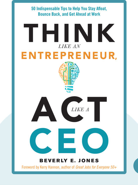 Think Like an Entrepreneur, Act Like a CEO: 50 Indispensable Tips to Help You Stay Afloat, Bounce Back, and Get Ahead at Work by Beverly E. Jones