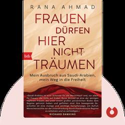 Frauen dürfen hier nicht träumen: Mein Ausbruch aus Saudi-Arabien, mein Weg in die Freiheit von Rana Ahmad
