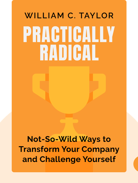 Practically Radical: Not-So-Crazy Ways to Transform Your Company, Shake Up Your Industry and Challenge Yourself von William C. Taylor