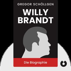 Willy Brandt: Die Biographie von Gregor Schöllgen