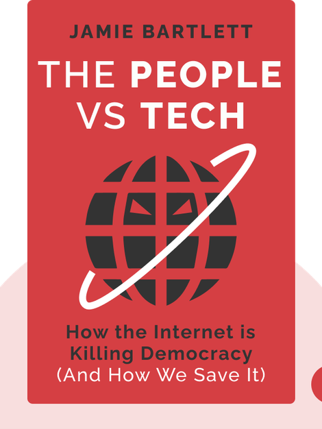 The People Vs Tech: How the internet is killing democracy (and how we save it) by Jamie Bartlett