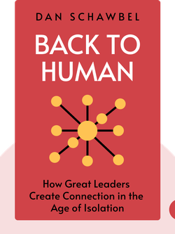 Back to Human: How Great Leaders Create Connection in the Age of Isolation by Dan Schawbel