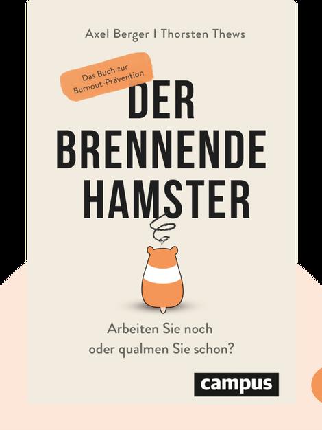 Der brennende Hamster: Arbeiten Sie noch oder qualmen Sie schon? Das Buch zur Burnout-Prävention by Axel Berger, Thorsten Thews