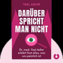 Darüber spricht man nicht: Dr. med. Yael Adler erklärt fast alles, was uns peinlich ist von Yael Adler