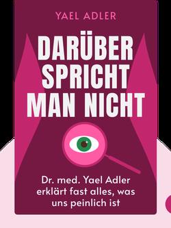 Darüber spricht man nicht: Dr. med. Yael Adler erklärt fast alles, was uns peinlich ist by Yael Adler