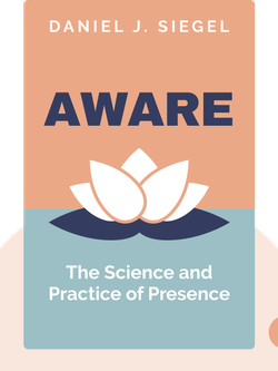 Aware: The Science and Practice of Presence by Daniel J. Siegel