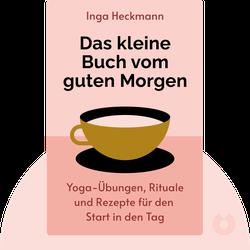 Das kleine Buch vom guten Morgen: Die besten Yoga-Übungen, Rituale und Rezepte für den Start in den Tag  von Inga Heckmann