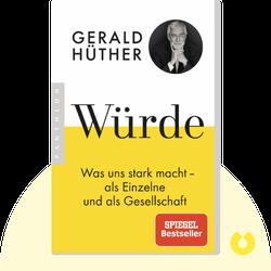 Würde: Was uns stark macht – als Einzelne und als Gesellschaft von Gerald Hüther