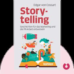 Storytelling: Geschichten für das Marketing und die PR-Arbeit entwickeln by Edgar von Cossart