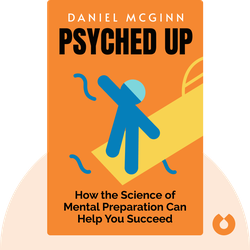 Psyched Up: How the Science of Mental Preparation Can Help You Succeed by Daniel McGinn