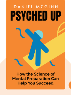 Psyched Up: How the Science of Mental Preparation Can Help You Succeed von Daniel McGinn