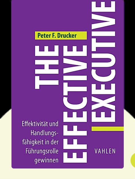 The Effective Executive: Effektivität und Handlungsfähigkeit in der Führungsrolle gewinnen by Peter F. Drucker