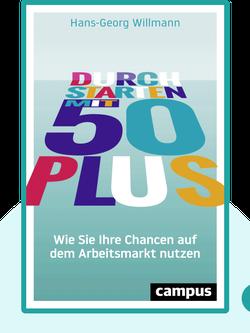 Durchstarten mit 50 plus: Wie Sie Ihre Chancen auf dem Arbeitsmarkt nutzen von Hans-Georg Willmann