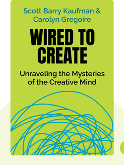 Wired To Create: Unraveling the Mysteries of the Creative Mind by Scott Barry Kaufman & Carolyn Gregoire