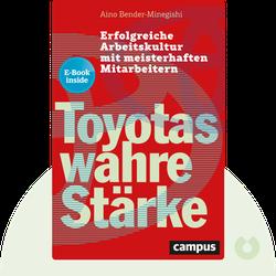 Toyotas wahre Stärke: Erfolgreiche Arbeitskultur mit meisterhaften Mitarbeitern von Aino Bender-Minegishi