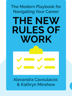 The New Rules of Work: The Modern Playbook for Navigating Your Career by Alexandra Cavoulacos & Kathryn Minshew