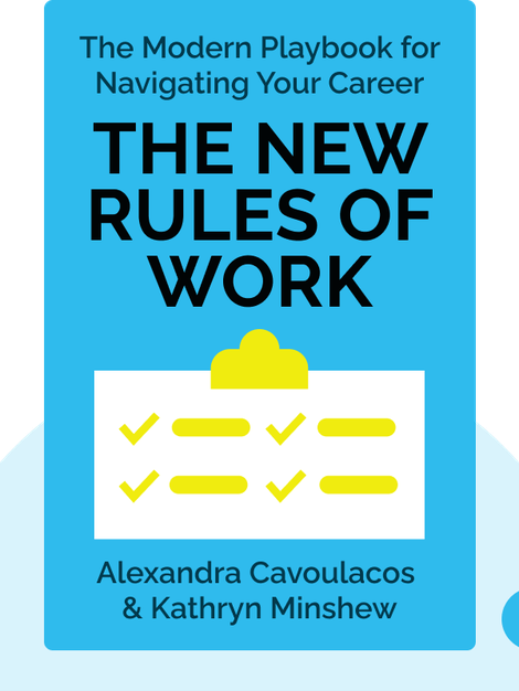 The New Rules of Work: The Modern Playbook for Navigating Your Career von Alexandra Cavoulacos & Kathryn Minshew