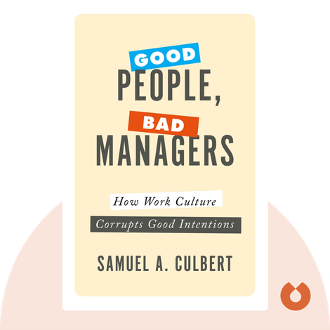 Good People, Bad Managers by Samuel A. Culbert