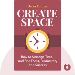 Create Space: How to Manage Time, and Find Focus, Productivity and Success by Derek Draper
