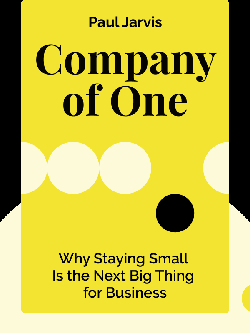 Company of One: Why Staying Small Is the Next Big Thing for Business by Paul Jarvis