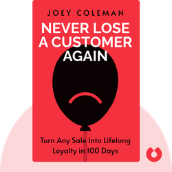 Never Lose A Customer Again: Turn Any Sale Into Lifelong Loyalty in 100 Days by Joey Coleman