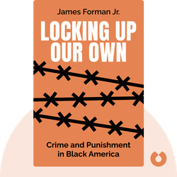 Locking Up Our Own: Crime and Punishment in Black America von James Forman Jr.