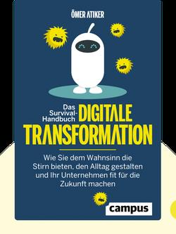 Das Survival-Handbuch digitale Transformation: Wie Sie dem Wahnsinn die Stirn bieten, den Alltag gestalten und Ihr Unternehmen fit für die Zukunft machen  by Ömer Atiker
