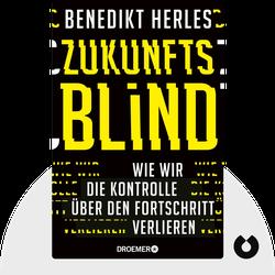 Zukunftsblind: Wie wir die Kontrolle über den Fortschritt verlieren von Benedikt Herles