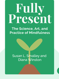 Fully Present: The Science, Art, and Practice of Mindfulness by Susan L. Smalley and Diana Winston