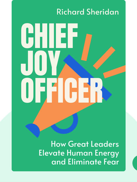Chief Joy Officer: How Great Leaders Elevate Human Energy and Eliminate Fear by Richard Sheridan