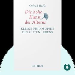 Die hohe Kunst des Alterns: Kleine Philosophie des guten Lebens by Otfried Höffe