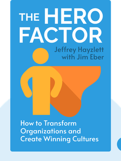 The Hero Factor: How Great Leaders Transform Organizations and Create Winning Cultures by Jeffrey Hayzlett with Jim Eber