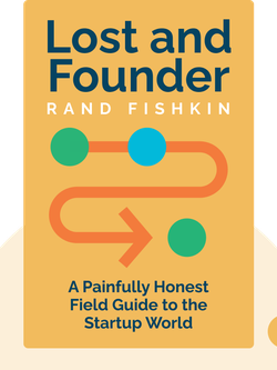 Lost and Founder: A Painfully Honest Field Guide to the Startup World by Rand Fishkin