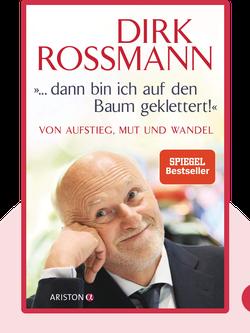 """""""... dann bin ich auf den Baum geklettert!"""": Von Aufstieg, Mut und Wandel by Dirk Roßmann"""