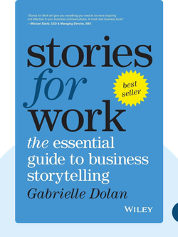 Stories for Work: The Essential Guide to Business Storytelling von Gabrielle Dolan
