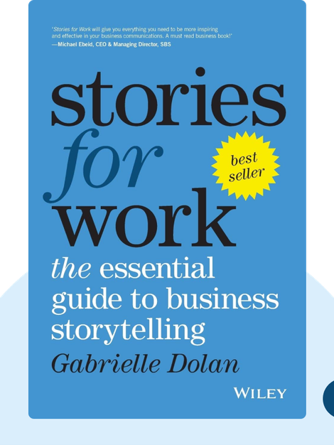 Stories for Work: The Essential Guide to Business Storytelling by Gabrielle Dolan