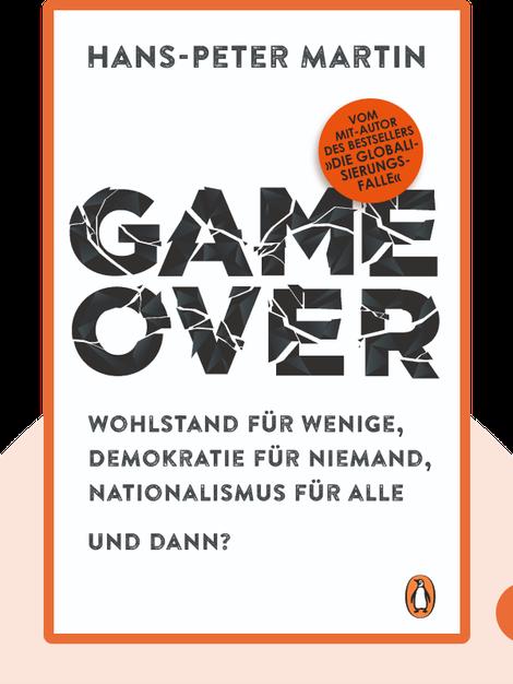 Game Over: Wohlstand für wenige, Demokratie für niemand, Nationalismus für alle – und dann? von Hans-Peter Martin