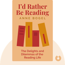 I'd Rather Be Reading: The Delights and Dilemmas of the Reading Life by Anne Bogel