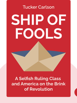 Ship of Fools: How a Selfish Ruling Class Is Bringing America to the Brink of Revolution by Tucker Carlson
