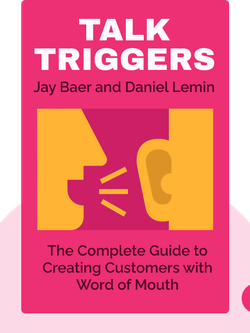Talk Triggers: The Complete Guide to Creating Customers with Word of Mouth von Jay Baer and Daniel Lemin