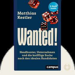 Wanted!: Headhunter, Unternehmen und die knifflige Suche nach den idealen Kandidaten von Matthias Kestler