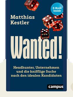 Wanted!: Headhunter, Unternehmen und die knifflige Suche nach den idealen Kandidaten by Matthias Kestler