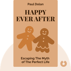 Happy Ever After: Escaping The Myth of The Perfect Life by Paul Dolan