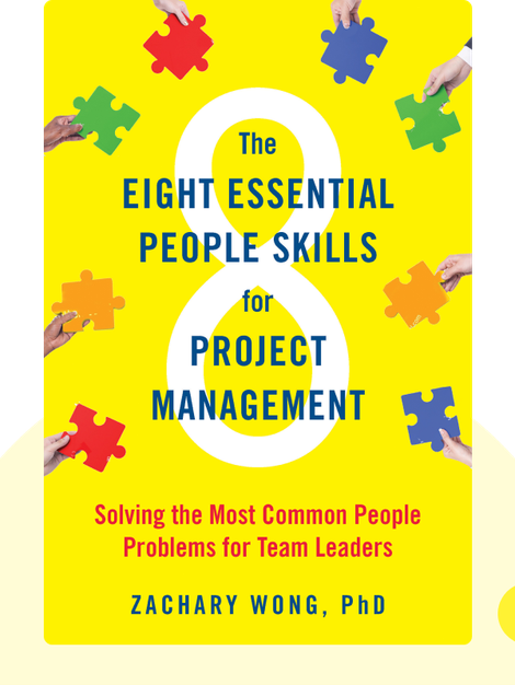 The Eight Essential People Skills for Project Management: Solving the Most Common People Problems for Team Leaders by Zachary Wong